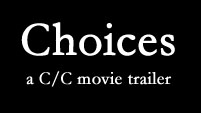 Choices - a C/C movie trailer