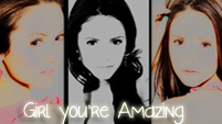 Girl. You're Amazing | Nina Dobrev