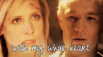 With My Whole Heart | Spike + Buffy