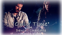 Only Time -- Daniel/Charlotte