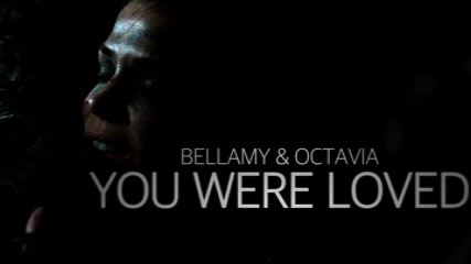 Bellamy & Octavia-You Were Loved