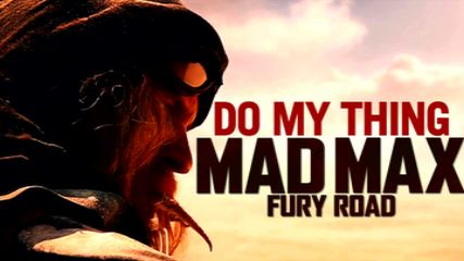 Mad Max: Fury Road-Do My Thing