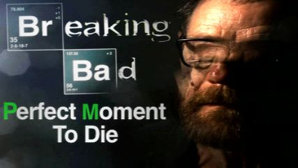 Breaking Bad-Perfect Moment To Die