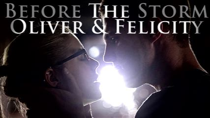 Oliver & Felicity-Before the Storm