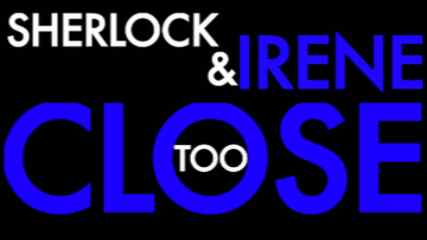 Sherlock&Irene-Too Close