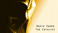 The Catalyst - Darth Vader