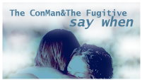 The ConMan&The Fugitive | Say When
