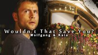 wouldn't that save you? | wolfgang & kala