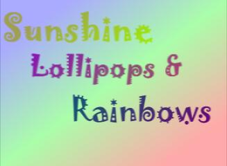 Sunshine Lollipops and Rainbows