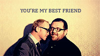 You're My Best Friend || Simon Pegg + Nick Frost