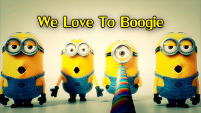 We Love To Boogie - Minions