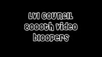LVI Council 8000th Video Bloopers