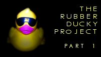 The Rubber Ducky Project part 1