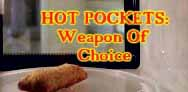 Hot Pockets: Weapon of Choice