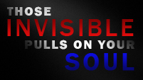 those invisible pulls on your soul [lost]
