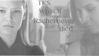 TKS - What if...Rachel never died.