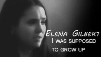 Elena Gilbert I Was Supposed To Grow Up