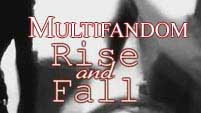 Multifandom- Rise & Fall