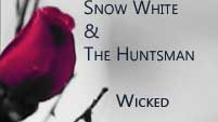 Snow White and The Huntsman //Wicked//