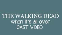 The Walking Dead | When It's All Over | Cast Video