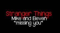 mike and eleven | missing you | stranger things