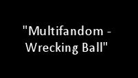 Multifandom-Wrecking Ball
