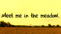 I will meet you in the meadow.