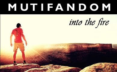 MULTIFANDOM || Into the Fire
