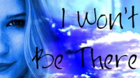 I Won't Be There