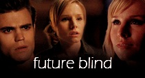 Future Blind ; Veronica/Stefan/Elle