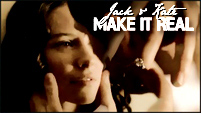 Make It Real || Jack & Kate
