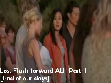 Lost Flashforward AU -Part II /End of our days