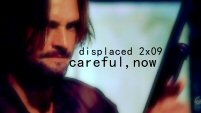 displaced | 2x09 | careful, now