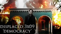 Displaced 3x09 Democracy