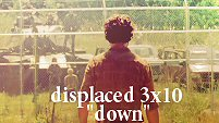 Displaced 3x10 Down