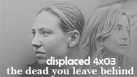 Displaced 4x03 The Dead You Leave Behind