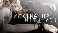 Waking Up With You - multi-fandom