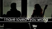 I Have Loved You Wrong (Rayna&Deacon)