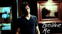 Damon Salvatore; Breathe Me