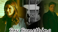 Castle + Beckett || Say Something