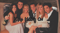Friends Cast; Keep Holding On