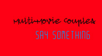 Multi-Movie Couples || Say Something
