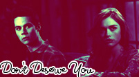 Stiles & Lydia || Don't Deserve You